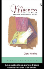 Madness in its Place : Narratives of Severalls Hospital, 1913-1997 - Diana Gittins