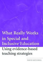 What Really Works in Special and Inclusive Education : Using Evidence-Based Teaching Strategies - David Mitchell