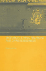 Migration, Ethnic Relations and Chinese Business - Chan Kwok Bun