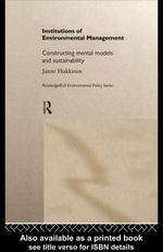 Institutions in Environmental Management : Constructing Mental Models in Sustainability - Janne Hukkinen