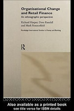 Organisational Change and Retail Finance : An Ethnographic Perspective - Richard Harper