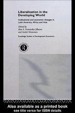 Liberalization in the Developing World : Institutional and Economic Changes in Latin America, Africa and Asia