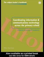 Coordinating Ict Across the Primary School : A Book for the Primary It Coordinator - Mike Harrison