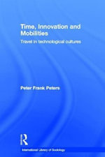 Time, Innovation and Mobilities : Travel in Technological Cultures - Frank Peters