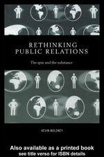 Rethinking Public Relations : PR Propaganda and Democracy - Kevin Moloney