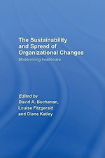 The Sustainability and Spread of Organizational Change : Modernizing Healthcare - David A. Buchanan