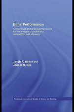 Bank Performance : A Theoretical and Empirical Framework for the Analysis of Profitability, Competition and Efficiency - Jacob A. Bikker