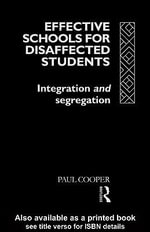 Effective Schools for Disaffected Students : Integration and Segregation - Paul Cooper