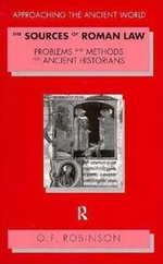 The Sources of Roman Law : Problems and Methods for Ancient Historians - O. F. Robinson