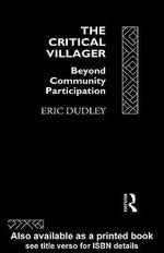 The Critical Villager : Beyond Community Participation - Eric Dudley