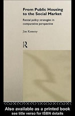 From Public Housing to the Social Market : Rental Policy Strategies in Comparative Perspective - Jim Kemeny