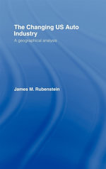 Changing U.S. Auto Industry : A Geographical Analysis - James M. Rubenstein