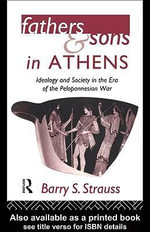 Fathers and Sons in Athens : Ideology and Society in the Era of the Peloponnesian War - Barry Strauss