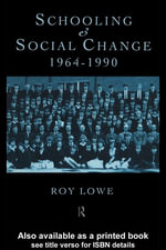 Schooling and Social Change 1964-1990 : 1964-1990 - Roy Lowe
