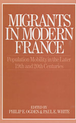 Migrants in Modern France : Population Mobility in the Later Nineteenth and Twentieth Centuries