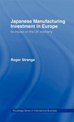 Japanese Manufacturing Investment in Europe : Its Impact on the UK Economy - Roger Strange