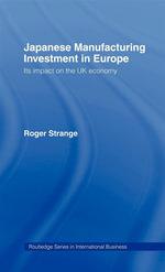 Japanese Manufacturing Investment in Europe : Its Impact on the UK Economy - Roger Strange