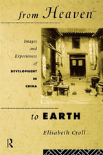 From Heaven to Earth : Images and Experiences of Development in China - Elisabeth Croll