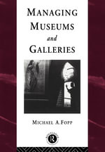 Managing Museums and Galleries - Michael Fopp