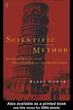 Scientific Method : A Historical and Philosophical Introduction - Barry Gower