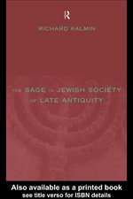 The Sage in Jewish Society of Late Antiquity - Richard Kalmin