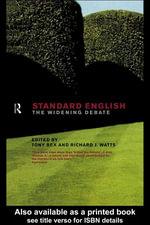 Standard English : The Widening Debate - Tony Bex