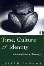 Time, Culture and Identity : An Interpretive Archaeology - Julian Thomas