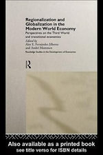 Regionalization and Globalization in the Modern World Economy : Perspectives on the Third World and Transitional Economies - Alex E. Fernandez Jilberto