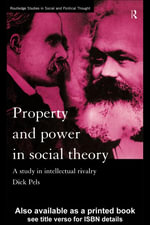 Property and Power in Social Theory : A Study in Intellectual Rivalry - Dick Pels