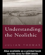 Understanding the Neolithic : A Revised Second Edition Os