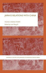 Japan's Relations with China : Facing a Rising Power