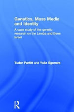 Genetics, Mass Media and Identity : A Case Study of the Genetic Research on the Lemba And Bene Israel - Tudor Parfitt