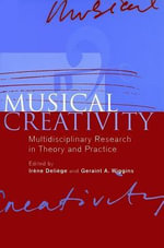 Musical Creativity : Multidisciplinary Research in Theory And Practice