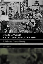 Rugby League in Twentieth Century Britain : A Social and Cultural History - Tony Collins