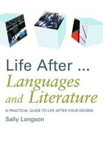 Life After...Languages and Literature : A Practical Guide to Life After Your Degree - Sally Longson