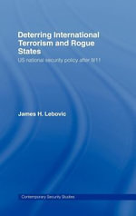 Deterring International Terrorism and Rogue States : US National Security Policy After 9/11 - James H. Lebovic