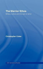 The Warrior Ethos : Military Culture and the War on Terror - Christopher Coker