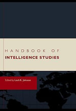 Handbook of Intelligence Studies - Loch K. Johnson
