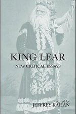 King Lear : New Critical Essays - Jeffrey Kahan