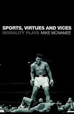 Sports, Virtues and Vices : Morality Plays - Mike J. McNamee