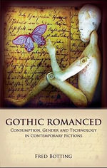 Gothic Romanced : Consumption, Gender and Technology in Contemporary Fictions - Fred Botting