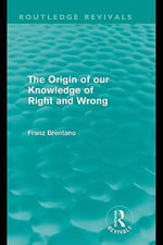 The Origin of Our Knowledge of Right and Wrong (Routledge Revivals) - Franz Brentano