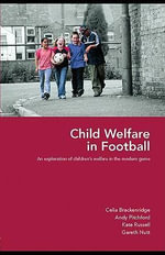 Child Welfare in Football : An Exploration of Children's Welfare in the Modern Game - Celia Brackenridge