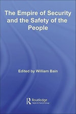 The Empire of Security and the Safety of the People : The Safety of the People - William Bain