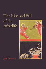 The Rise and Fall of the Afterlife : The 1995 Read-Tuckwell Lectures at the University of Bristol - Jan N. Bremmer