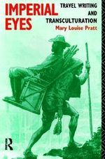 Imperial Eyes : Travel Writing and Transculturation - Mary Louise Pratt