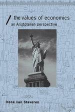 The Values of Economics : An Aristotelian Perspective - Irene Van Staveren