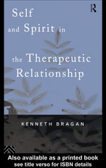 Self and Spirit in the Therapeutic Relationship - Kenneth Bragan