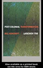 Post-Colonial Transformation - Bill Ashcroft