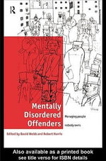 Mentally Disordered Offenders : Managing People Nobody Owns - Robert Harris